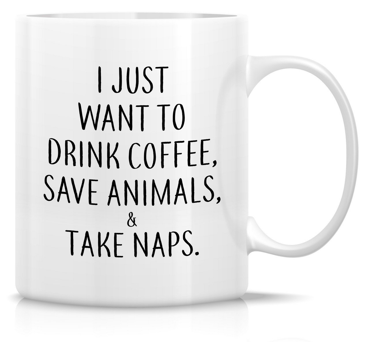 Retreez Funny Mug - Just Want to Drink Coffee, Save Animals & Take Naps 11 Oz Ceramic Coffee Mugs - Funny, Sarcasm, Sarcastic, Inspirational birthday gifts for friends, coworkers, siblings, dad, mom by Retreez