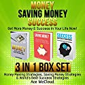 Money: Saving Money: Success: Get More Money & Success in Your Life Now!: 3 in 1 Box Set: Money Making Strategies, Saving Money Strategies & World's Best Success Audiobook by Ace McCloud Narrated by Joshua Mackey