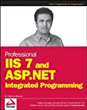 Professional IIS 7 and ASP .NET Integrated Programming, Shahram Khosravi, 0470152532