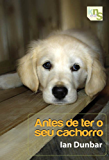 Antes de ter o seu cachorro (Um cachorro em casa Livro 1)