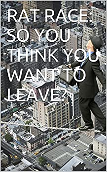 RAT RACE: SO YOU THINK YOU WANT TO LEAVE? by [Finch, Jane]