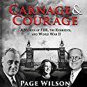 Carnage and Courage: A Memoir of FDR, the Kennedys, and World War II Audiobook by Page Wilson Narrated by Pam Ward