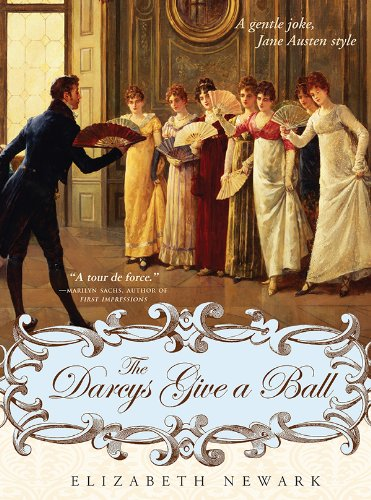 The Darcys Give a Ball: A gentle joke, Jane Austen style by [Newark, Elizabeth]