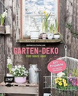 Garten Deko Fürs Ganze Jahr: DIY Projekte Für Garten Und Balkon