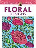 Creative Haven Floral Designs Coloring Book (Creative Haven Coloring Books)