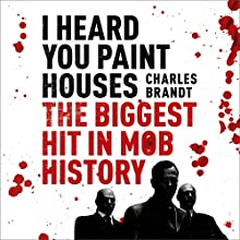 I Heard You Paint Houses Audiobook by Charles Brandt Narrated by Scott Brick