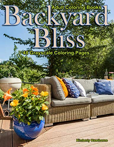 Adult Coloring Books Backyard Bliss: 48 grayscale coloring pages of backyards with swimming pools, patios, outdoor furniture, gardens, gazebos, blissful relaxing views