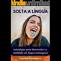SOLTA A LÍNGUA: Estratégias para desenvolver a oralidade em língua estrangeira