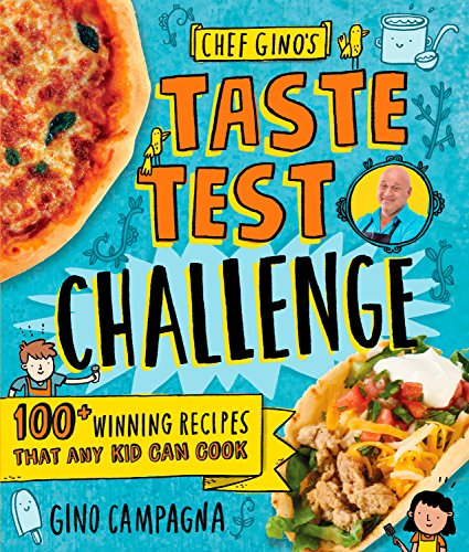 (Chef Gino's Taste Test Challenge: 100+ Winning Recipes That Any Kid Can Cook)
