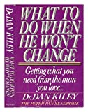 What to Do When He Won't Change, Dan Kiley, 0399133240
