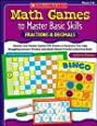 Math Games to Master Basic Skills: Fractions and Decimals: Familiar and Flexible Games with Dozens of Variations That Help Struggling Learners ... Fraction and Decimal Skills and Concepts