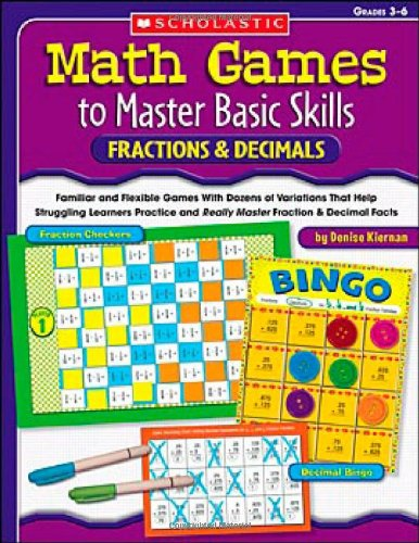 Math Games to Master Basic Skills: Fractions & Decimals: Familiar and Flexible Games With Dozens of Variations That Help Struggling Learners Practice ... Fraction and Decimal Skills and Concepts