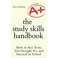 The Study Skills Handbook: How to Ace Tests, Get Straight A's, and Succeed in School (Learning how to Learn)