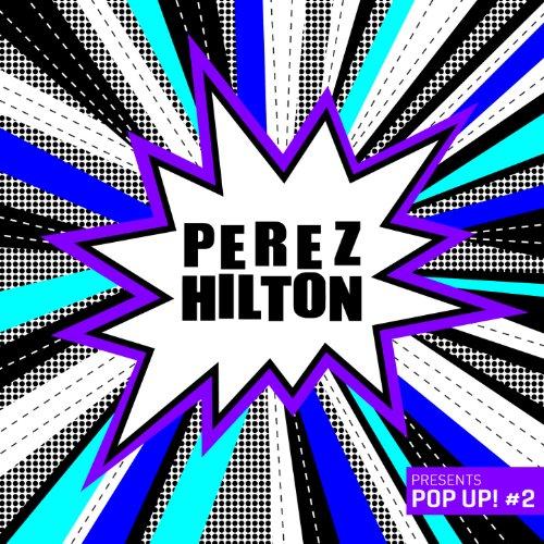 Perez Hilton Presents Pop Up   2