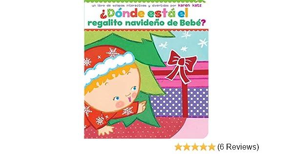 ¿Dónde está el regalito navideño de Bebé? (Where Is Babys Christmas Present?) (Spanish Edition): Karen Katz, Daynali Flores Rodriguez: 9781442408647: ...