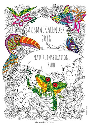 Ausmalkalender 2018 - Bildkalender A3 - Meditationskalender - Achtsamkeit: Natur, Inspiration, Ruhe