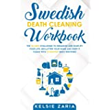 Swedish Death Cleaning Workbook: The 30 Days Challenge to Organize and Simplify Your Life, Declutter Your Home and Keep It Cl