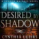 Desired by Shadow : Shadow Walkers, Book 2 | Cynthia Luhrs
