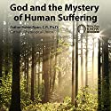 God and the Mystery of Human Suffering Speech by Fr. Robin Ryan CP PhD Narrated by Fr. Robin Ryan CP PhD