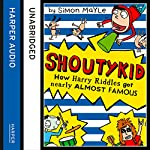 How Harry Riddles Got Nearly Almost Famous: Shoutykid, Book 3 | Simon Mayle