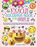 Emoji Coloring Book for Girls: 50 Super Fun and Amazing Inspirational Quotes, Cute Animals and Emoji Coloring Activity Pages for Kids, Girls, Teens and Adults