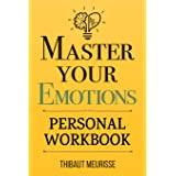 Master Your Emotions: A Practical Guide to Overcome Negativity and Better Manage Your Feelings (Personal Workbook) (Mastery S