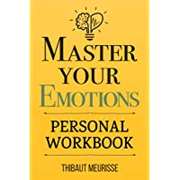 Master Your Emotions: A Practical Guide to Overcome Negativity and Better Manage Your Feelings (Personal Workbook) (Mastery Series Workbooks)