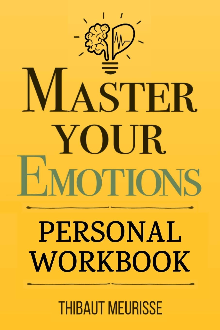 Image for Master Your Emotions: A Practical Guide to Overcome Negativity and Better Manage Your Feelings (Personal Workbook) (Mastery Series Workbooks)