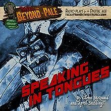 Speaking in Tongues: Tales from Beyond the Pale: Season 4 Radio/TV Program Auteur(s) : Glenn McQuaid, April Snellings Narrateur(s) : Larry Fessenden, Tessa J Brown, Alex Goldrich, Izzy Lee, George Mougias