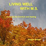 Living Well with M.S.: Hypnosis for Comfort and Healing | Maggie Staiger