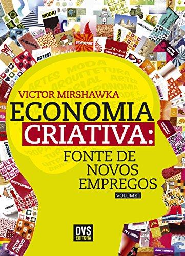 Economia Criativa. Fonte de Novos Empregos - Volume 1