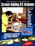 Scratch-Building R-C Airplanes, Rich Uravitch, 0911295186