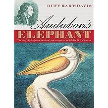 AUDUBON'S ELEPHANT: THE STORY OF JOHN JAMES AUDUBON'S EPIC STRUGGLE TO PUBLISH THE BIRDS OF AMERICA: THE STORY OF JOHN JAMES AUDUBON'S EPIC STRUGGLE TO PUBLISH THE BIRDS OF AMERICA