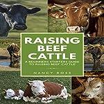 Raising Beef Cattle: A Beginner's Starters Guide to Raising Beef Cattle | Nancy Ross