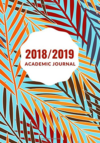 Read Online 2018/2019 Academic Journal: Ultimate Weekly, Monthly Schedule Diary, At A Glance Calendar Schedule Organizer Planner with Inspirational Quotes, Hourly ... Back Cover (Academic Organizers) (Volume 25) PDF