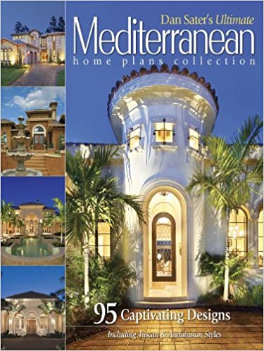 Dan Sateru0027s Ultimate Mediterranean Home Plans Collection: Dan Sater:  9781932553093: Amazon.com: Books