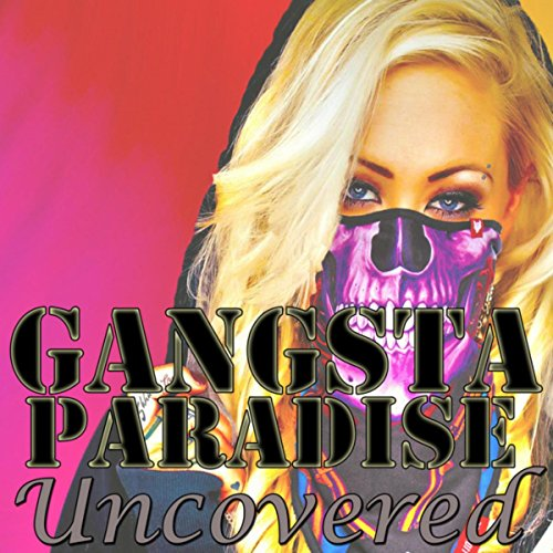 Gangsta Paradise Uncovered [Ex...
