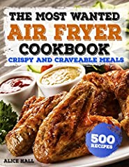 500 Most Wanted Air Fryer Recipes for Quick&Hassle-Freecooking in 2019!              I bet you crave for easy & no-hussleair fryer recipes!That's why I decided to createthe one and only Air Fryercookbook with 5...