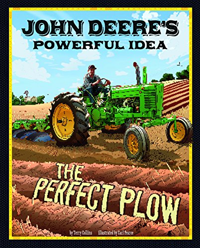 - John Deere's Powerful Idea: The Perfect Plow (The Story Behind the Name)