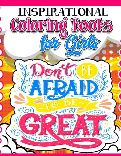 Coloring Books for Girls: Inspirational Coloring Book for Girls: Gorgeous Coloring Book for Girls 2017 (Cute, Relaxing, Inspiring, Quotes, Color, ... Books Ages 2-4, 4-8, 9-12, Teen & Adults) [Coloring Books For Girls] (Tapa Blanda)