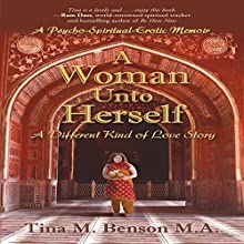 A Woman Unto Herself: A Different Kind of Love Story Audiobook by Tina M. Benson, M.A. Narrated by Tina M. Benson