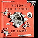 This Book Is Full of Spiders: Seriously, Dude, Don't Touch It Audiobook by David Wong Narrated by Nick Podehl