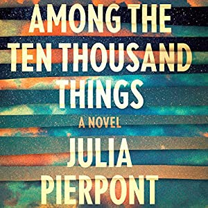 Among the Ten Thousand Things Audiobook
