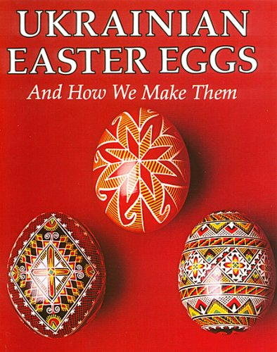 Ukrainian Easter Eggs and How We Make -