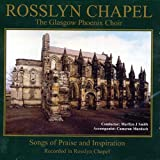 : Rosslyn Chapel : The Glasgow Phoenix Choir : Songs of Praise and Inspiration