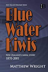 Blue Water Kiwis: New Zealand's Naval Story 1870-2001 (New Zealand Military Series) Paperback
