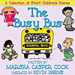 The Busy Bus: A Collection of Short Children's Poems | Marsha Casper Cook