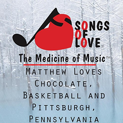 - Matthew Loves Chocolate, Basketball and Pittsburgh, Pennsylvania