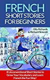 French Short Stories For Beginners: 8 Unconventional Short Stories to Grow Your Vocabulary and Learn French the Fun Way! (French Edition)
