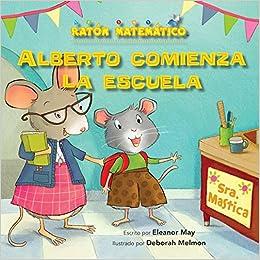 Alberto Comienza La Escuela (Albert Starts School): Días de la Semana (Days of the Week) (Ratón Matemático (Mouse Math)) (Spanish Edition) (Spanish) ...